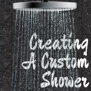Creating a Custom Shower