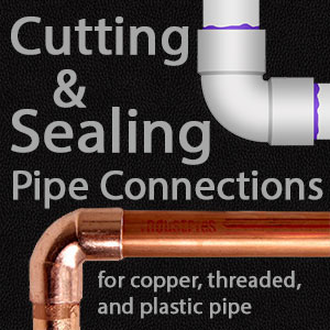 Cutting and Sealing Pipe Connections