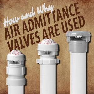 Why You Need Air Admittance Valves