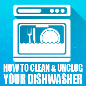 How to Clean and Unclog Your Dishwasher