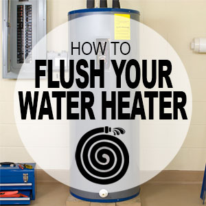 How to Flush Your Water Heater