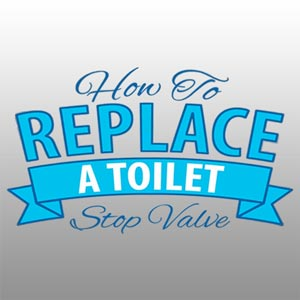 How to Replace a Toilet Stop Valve