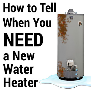 How to Tell When Your Water Heater Needs Replacing