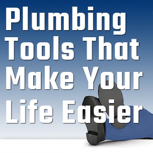 Plumbing Tools That Will Make Your Life Easer