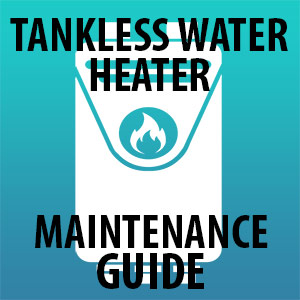 Tankless water heater maintenance guide