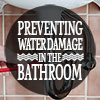 Preventing Water Damage in the Bathroom