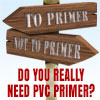 Do you need PVC primer?