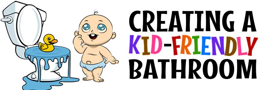 Creating a kid-friendly bathroom