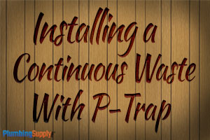 Installing a continuous waste with p-trap