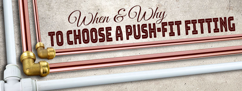 When and Why to Choose a Push-Fit Fitting